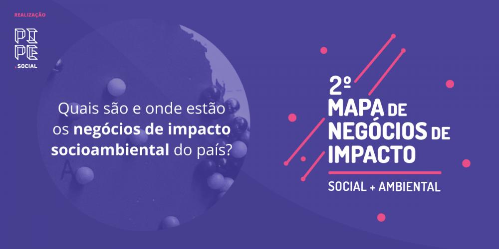 2º Mapa de Negócios de Impacto Socioambiental: Seja visto por quem fomenta e investe em negócios de impacto no Brasil