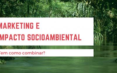 O que o marketing tem a ver com impacto socioambiental?